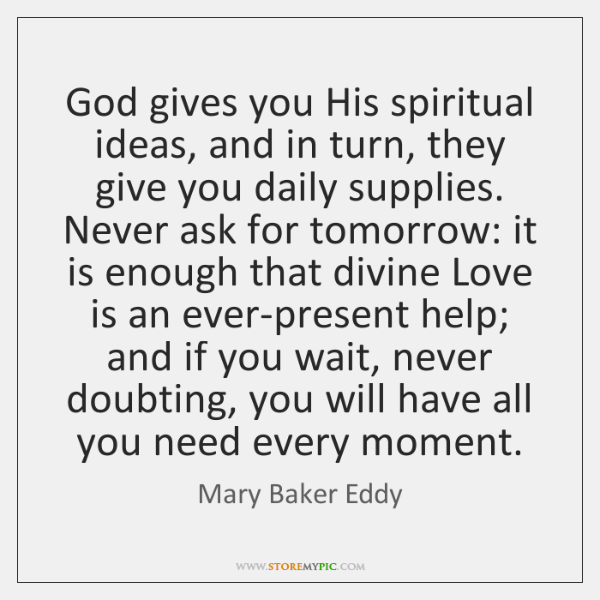God gives you His spiritual ideas, and in turn, they give you ...