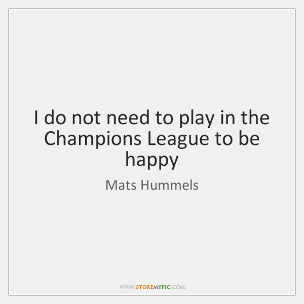 I do not need to play in the Champions League to be ...