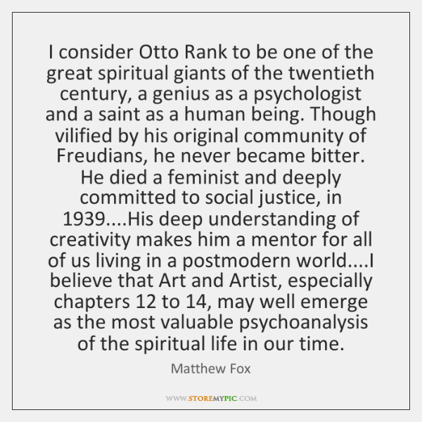 I consider Otto Rank to be one of the great spiritual giants ...