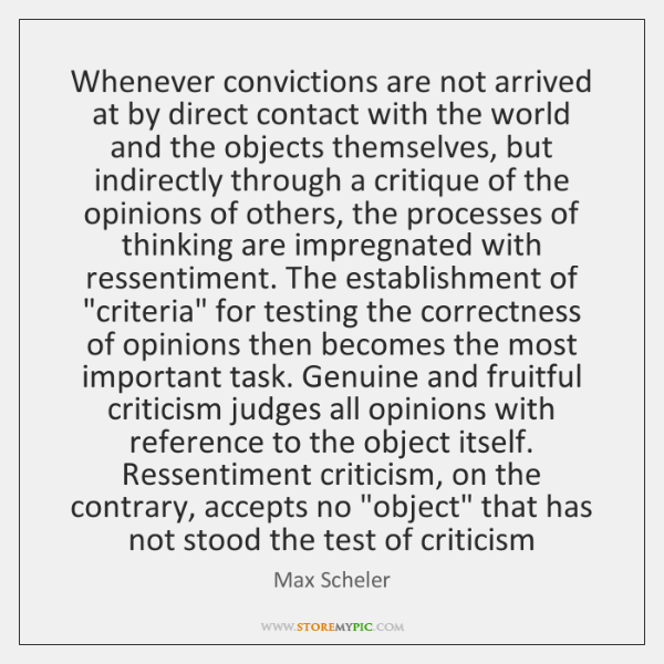 Whenever convictions are not arrived at by direct contact with the world ...