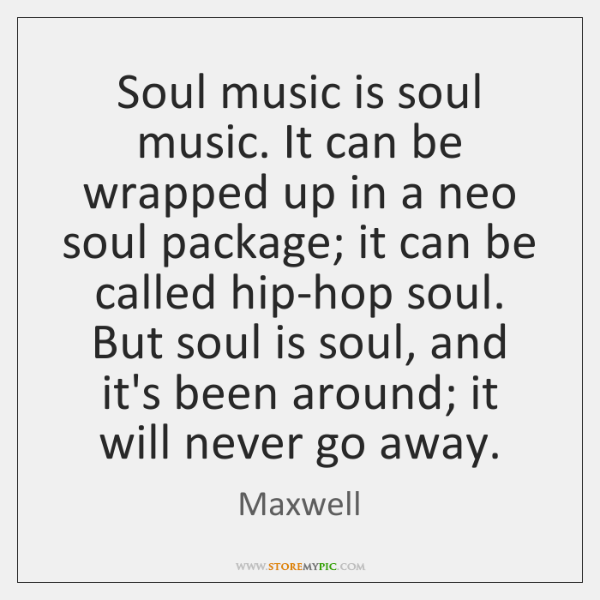 Soul music is soul music. It can be wrapped up in a ...