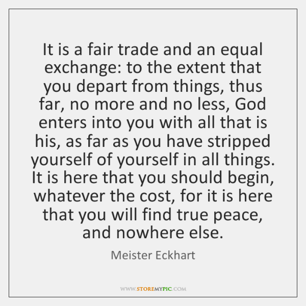 It is a fair trade and an equal exchange: to the extent ...