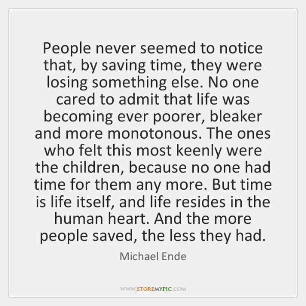 People never seemed to notice that, by saving time, they were losing ...
