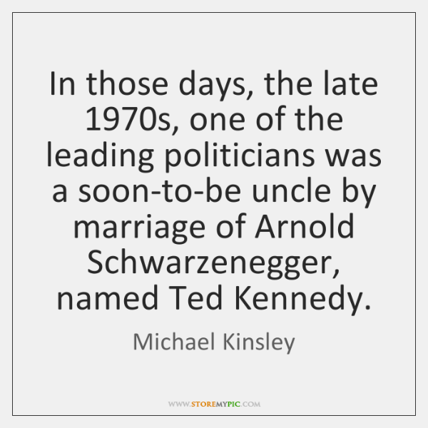In those days, the late 1970s, one of the leading politicians was ...