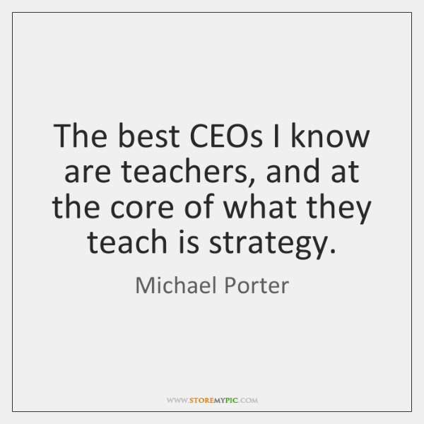 The best CEOs I know are teachers, and at the core of ...
