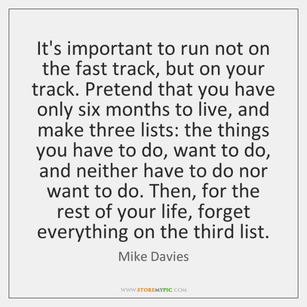 It's important to run not on the fast track, but on your ...