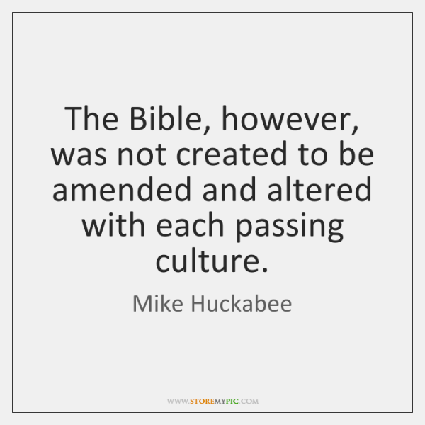 The Bible, however, was not created to be amended and altered with ...