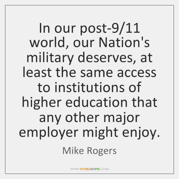 In our post-9/11 world, our Nation's military deserves, at least the same ...