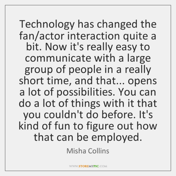 Technology has changed the fan/actor interaction quite a bit. Now it's ...