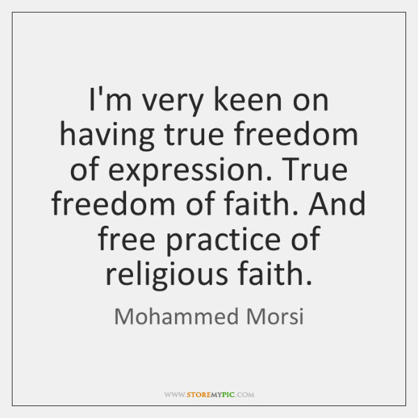 I'm very keen on having true freedom of expression. True freedom of ...
