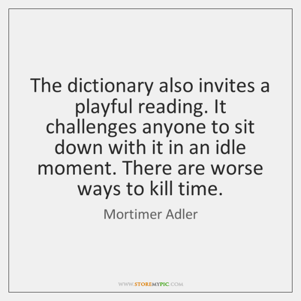 The dictionary also invites a playful reading. It challenges anyone to sit ...