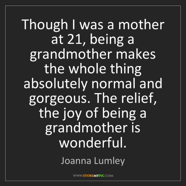 Joanna Lumley: Though I was a mother at 21, being a grandmother makes...