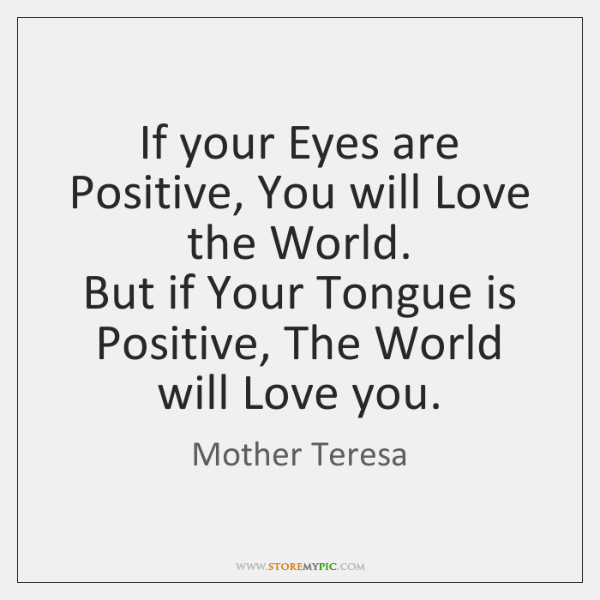 If your Eyes are Positive, You will Love the World.   But if ...