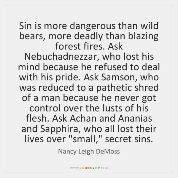 Sin is more dangerous than wild bears, more deadly than blazing forest ...