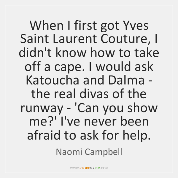 When I first got Yves Saint Laurent Couture, I didn't know how ...