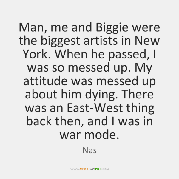 Man, me and Biggie were the biggest artists in New York. When ...
