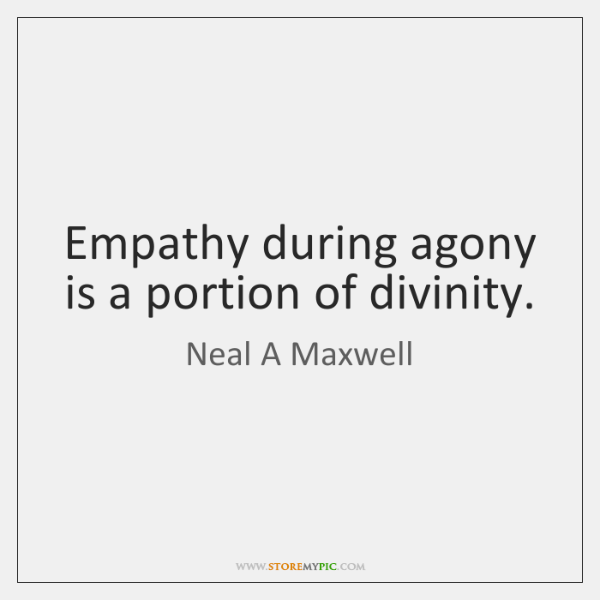 Empathy during agony is a portion of divinity.