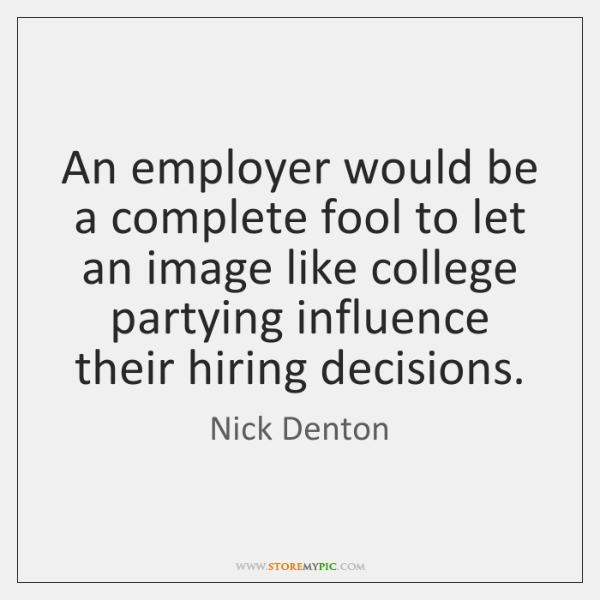 An employer would be a complete fool to let an image like ...