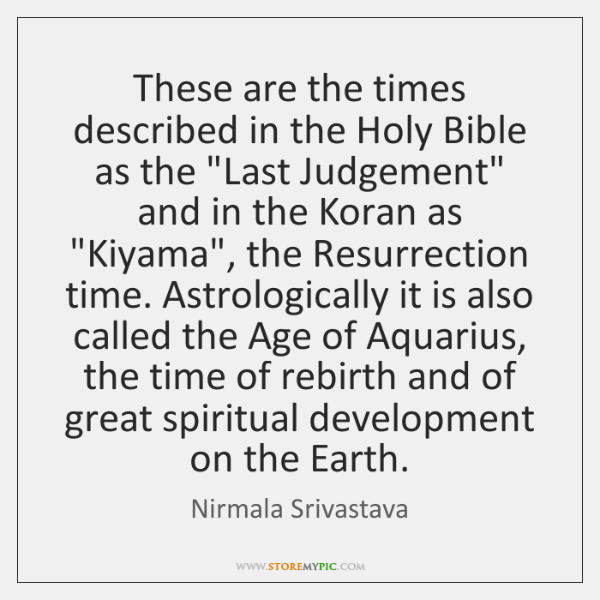 These are the times described in the Holy Bible as the