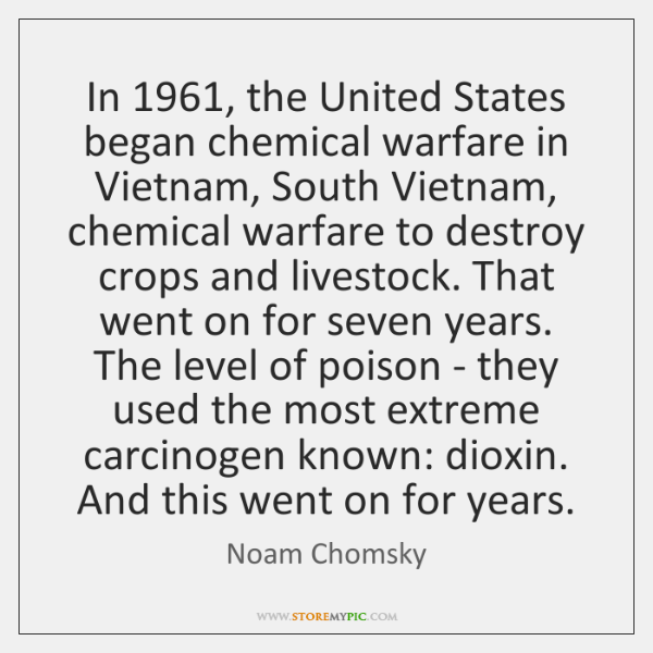In 1961, the United States began chemical warfare in Vietnam, South Vietnam, chemical ...