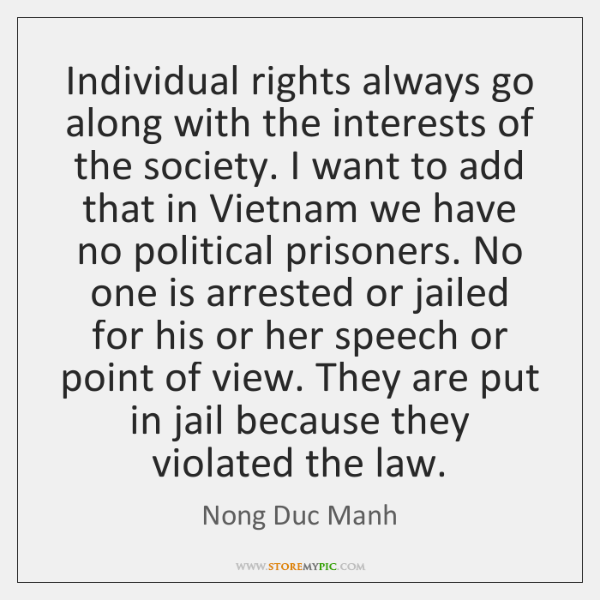 Individual rights always go along with the interests of the society. I ...