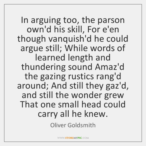 In arguing too, the parson own'd his skill, For e'en though vanquish'd ...