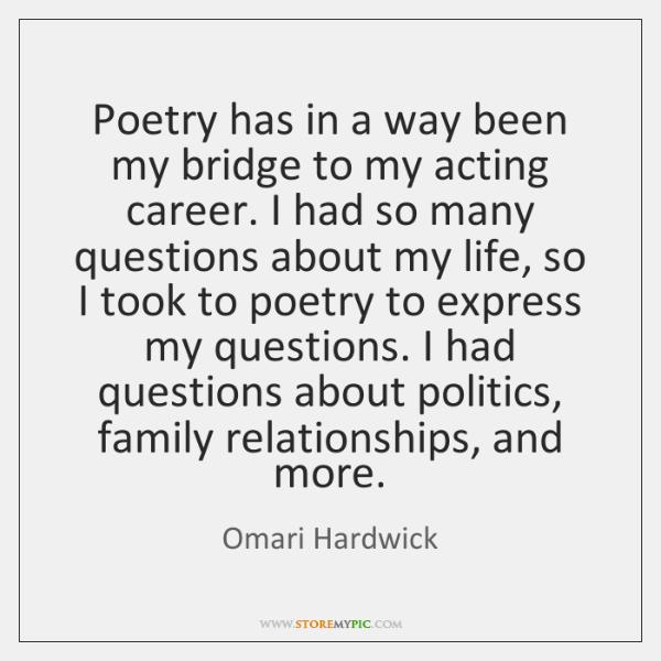 Poetry has in a way been my bridge to my acting career. ...