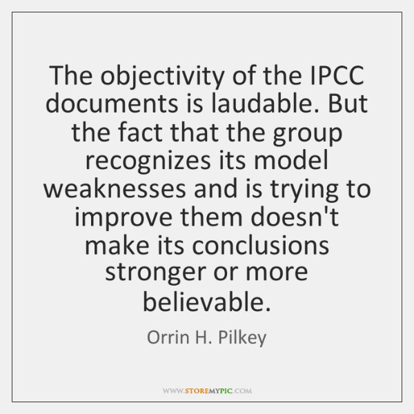 The objectivity of the IPCC documents is laudable. But the fact that ...