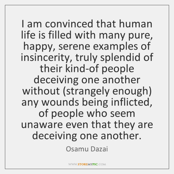 I am convinced that human life is filled with many pure, happy, ...