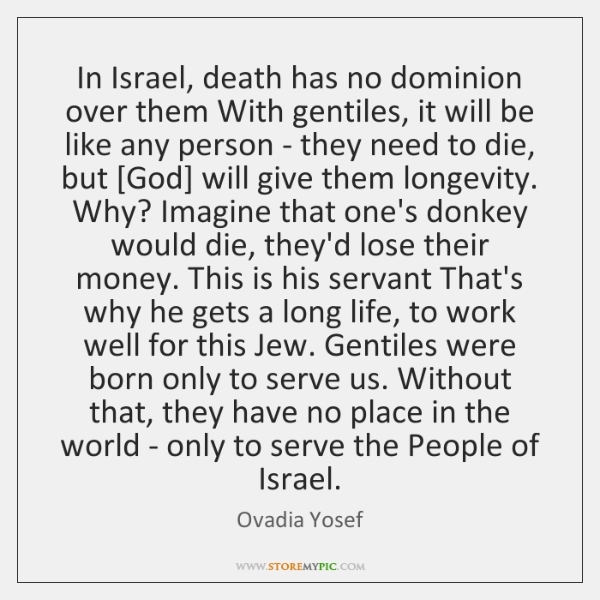 In Israel, death has no dominion over them With gentiles, it will ...