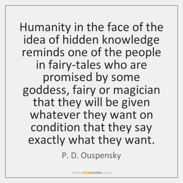 Humanity in the face of the idea of hidden knowledge reminds one ...