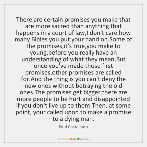 There are certain promises you make that are more sacred than anything ...