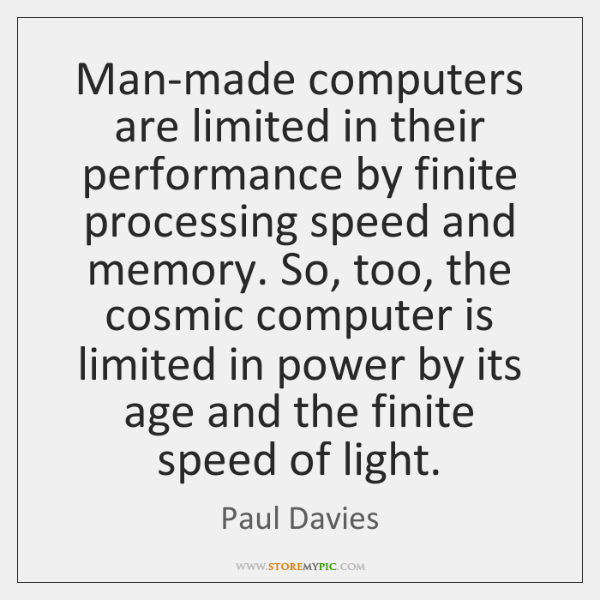 Man-made computers are limited in their performance by finite processing speed and ...