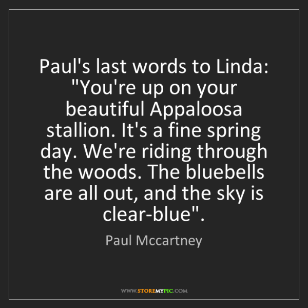 "Paul Mccartney: Paul's last words to Linda: ""You're up on your beautiful..."