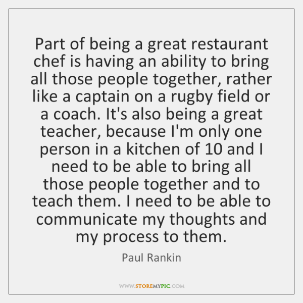 Part of being a great restaurant chef is having an ability to ...