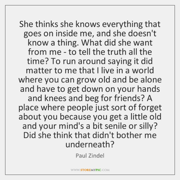 She thinks she knows everything that goes on inside me, and she ...