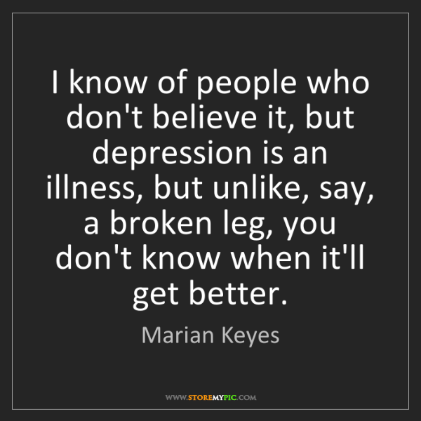 Marian Keyes: I know of people who don't believe it, but depression...