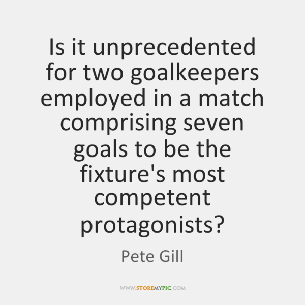 Is it unprecedented for two goalkeepers employed in a match comprising seven ...