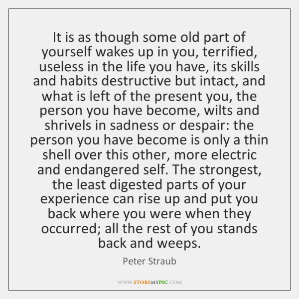 It is as though some old part of yourself wakes up in ...