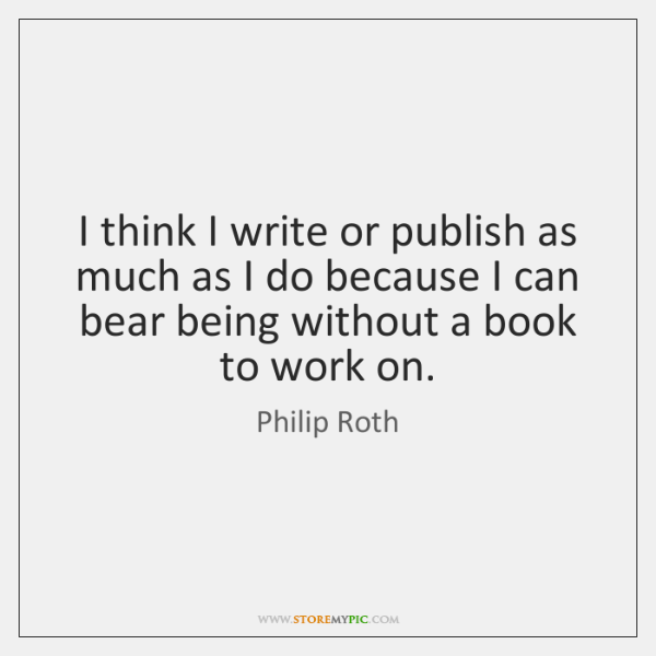 I think I write or publish as much as I do because ...