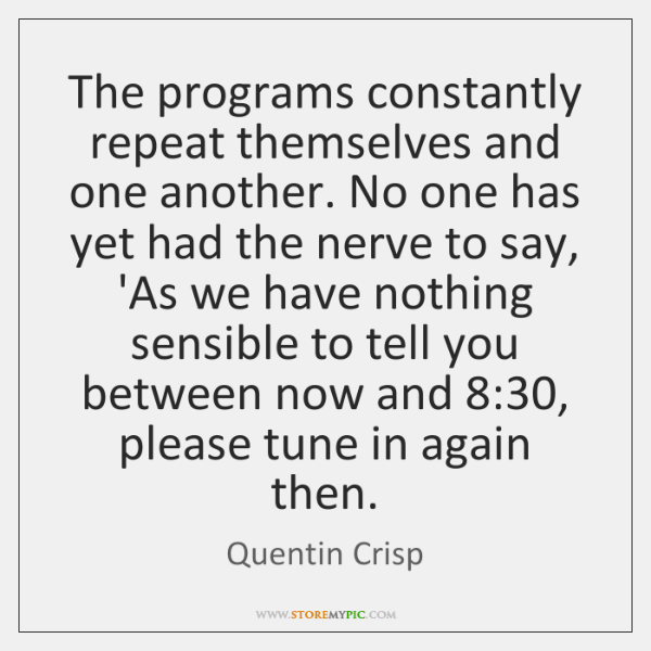 The programs constantly repeat themselves and one another. No one has yet ...
