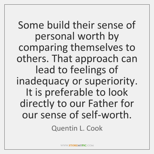 Some build their sense of personal worth by comparing themselves to others. ...
