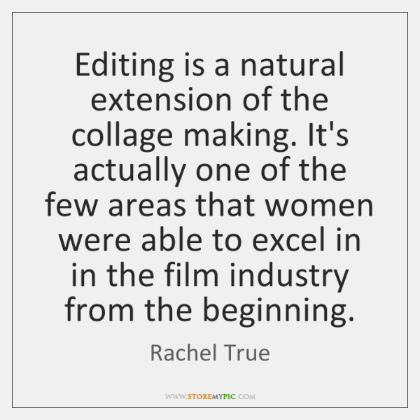 Editing is a natural extension of the collage making. It's actually one ...