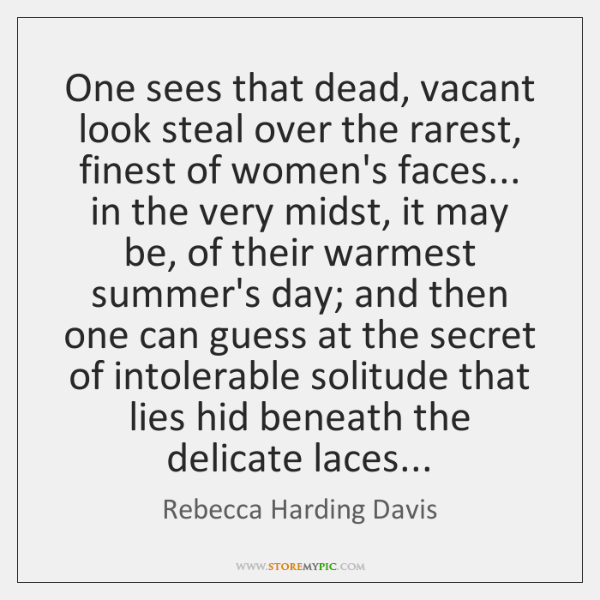 One sees that dead, vacant look steal over the rarest, finest of ...