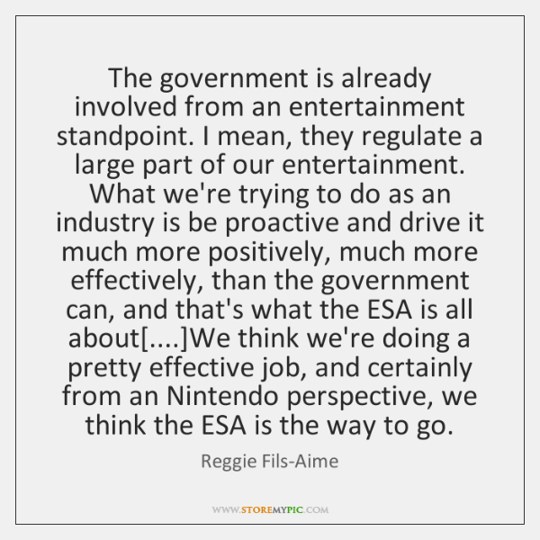 The government is already involved from an entertainment standpoint. I mean, they ...