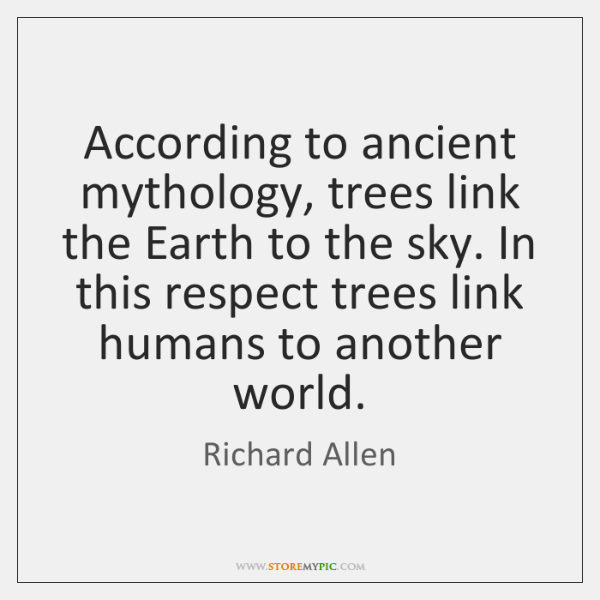According to ancient mythology, trees link the Earth to the sky. In ...