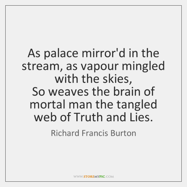 As palace mirror'd in the stream, as vapour mingled with the skies,   ...