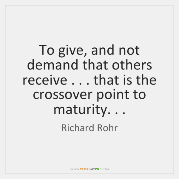 To give, and not demand that others receive . . . that is the crossover ...