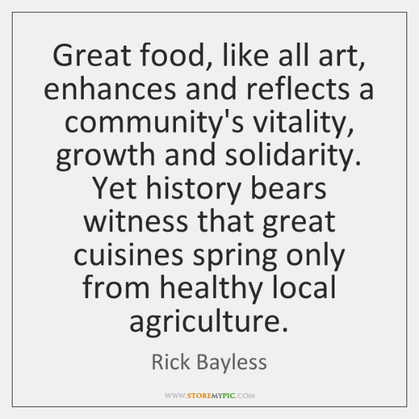 Great food, like all art, enhances and reflects a community's vitality, growth ...