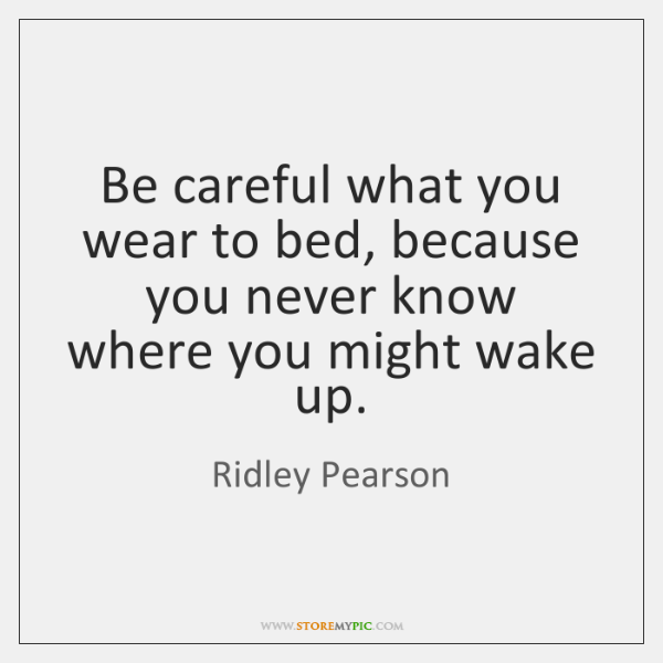 Be careful what you wear to bed, because you never know where ...